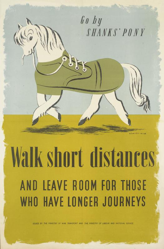 Go by Shanks' pony - Walk short distances - a Second World War poster by Lewitt-Him for the Ministry of War Transport
