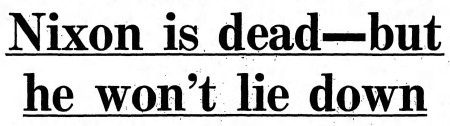 'Nixon is dead—but he won't lie down' - The Guardian (Manchester, England) - 7 August 1974